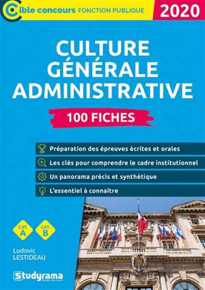 La culture générale administrative, 2020 : 100 fiches : cat. A, cat. B