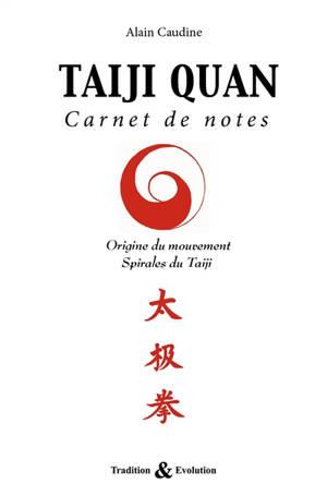 Taiji Quan : carnet de notes : origine du mouvement, spirales du taiji
