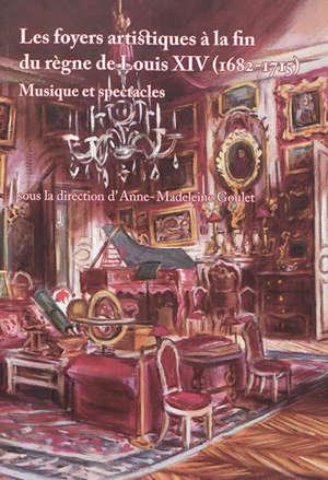 Les foyers artistiques à la fin du règne de Louis XIV (1682-1715) : musique et spectacles