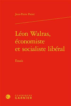 Léon Walras, économiste et socialiste libéral : essais