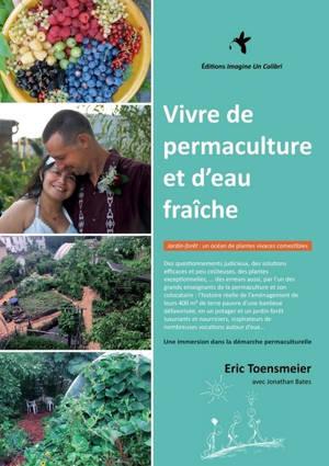 Vivre de permaculture et d'eau fraîche : jardin-forêt, un océan de plantes vivaces comestibles : une immersion dans la démarche permaculturelle