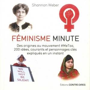 Féminisme minute : des origines au mouvement #MeToo, 200 idées, courants et personnages clés expliqués en un instant