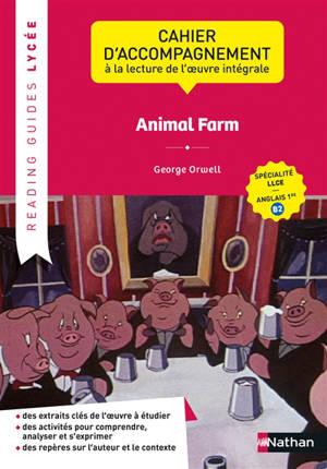 Animal farm : cahier d'accompagnement à la lecture de l'oeuvre intégrale : spécialité LLCE, anglais 1re B2