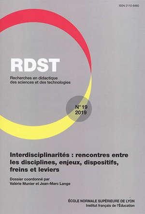 RDST : recherches en didactique des sciences et des technologies. n° 19, Interdisciplinarités : rencontres entre les disciplines, enjeux, dispositifs, freins et leviers