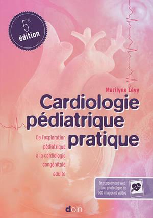 Cardiologie pédiatrique pratique : de l'enfant à l'adulte