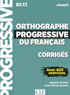 Orthographe progressive du français, corrigés : B2-C1 avancé : avec 405 exercices