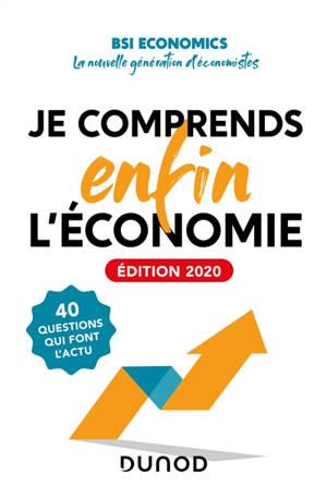 Je comprends enfin l'économie. Volume 2, 40 questions qui font l'actu