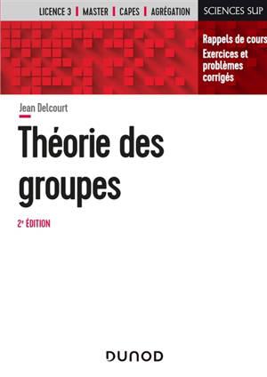 Théorie des groupes : rappels de cours, exercices et problèmes corrigés : licence 3, master, Capes, agrégation