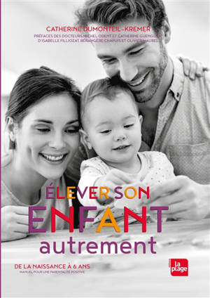 Elever son enfant autrement : de 0 à 6 ans : ressources pour une parentalité positive
