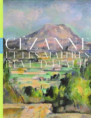 Cézanne et les maîtres : rêve d'Italie
