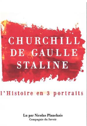 Churchill, De Gaulle, Staline : l'histoire en 3 portraits