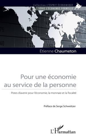 Pour une économie au service de la personne : pistes d'avenir pour l'économie, la monnaie et la fiscalité