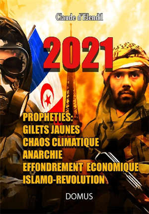 2021 : prophéties : gilets jaunes, anarchie, faillites, révolution rouge, guérilla, conversion de la France à l'islam