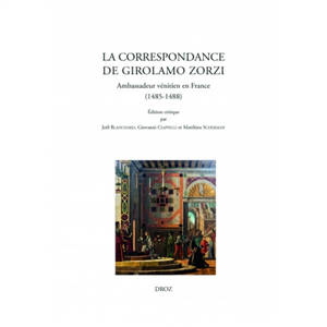 La correspondance de Girolamo Zorzi, ambassadeur vénitien en France : 1485-1488