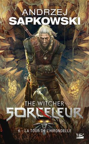 Sorceleur. Volume 6, La tour de l'hirondelle