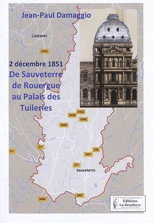 2 décembre 1851 : de Sauveterre de Rouergue au palais des Tuileries