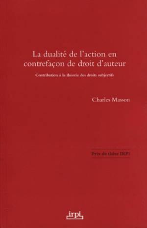 La dualité de l'action en contrefaçon de droit d'auteur : contribution à la théorie des droits subjectifs