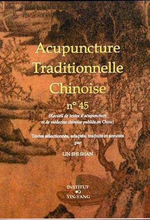 Acupuncture traditionnelle chinoise : recueil de textes d'acupuncture et de médecine chinoise publiés en Chine. Volume 45