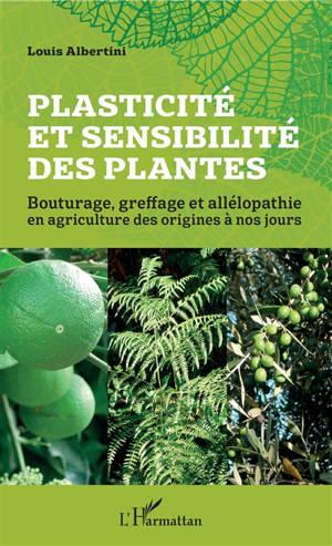 Plasticité et sensibilité des plantes : bouturage, greffage et allélopathie en agriculture des origines à nos jours
