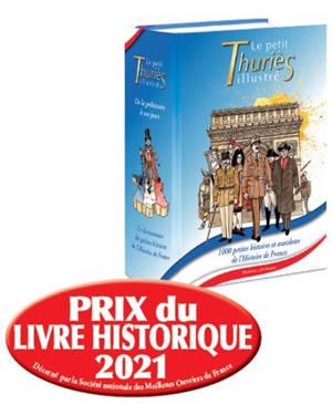 Le petit Thuriès illustré : le dictionnaire des petites histoires de l'histoire de France : de la préhistoire à nos jours