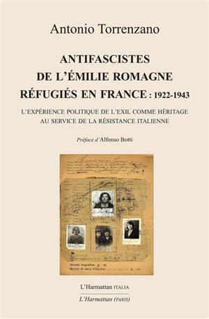 Antifascistes de l'Emilie Romagne réfugiés en France : 1922-1943 : l'expérience politique de l'exil comme héritage au service de la Résistance italienne