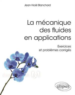 La mécanique des fluides en applications : exercices et problèmes corrigés