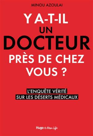 Y a-t-il un docteur près de chez vous ? : l'enquête vérité sur les déserts médicaux