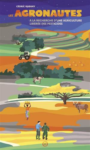 Les agronautes : à la recherche d'une agriculture libérée des pesticides