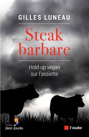 Steak barbare : hold-up végan sur l'assiette