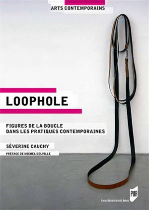 Loophole : figures de la boucle dans les pratiques contemporaines