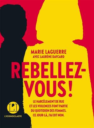 Rebellez-vous ! : le harcèlement de rue et les violences font partie du quotidien des femmes : ce jour-là, j'ai dit non