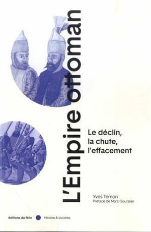 L'Empire ottoman : le déclin, la chute, l'effacement