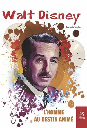 Walt Disney : l'homme au destin animé