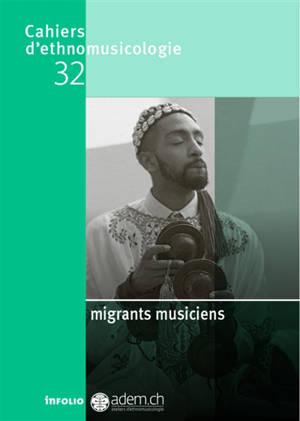 Cahiers d'ethnomusicologie. n° 32, Migrants musiciens