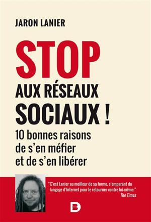 Stop aux réseaux sociaux ! : 10 bonnes raisons de s'en méfier et de s'en libérer