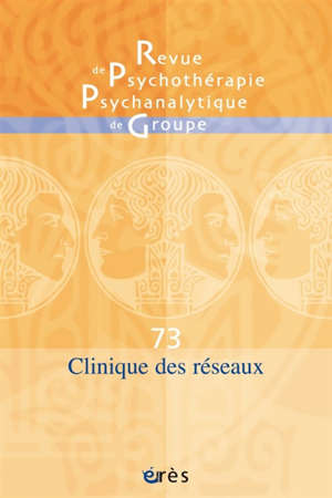 Revue de psychothérapie psychanalytique de groupe. n° 73, Clinique des réseaux
