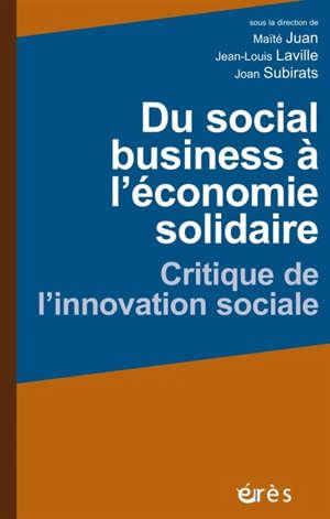Du social business à l'économie solidaire : critique de l'innovation sociale