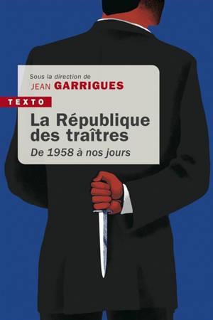 La République des traîtres : de 1958 à nos jours