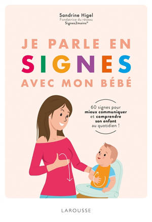 Je parle en signes avec mon bébé : 60 signes pour mieux communiquer et comprendre son enfant au quotidien !