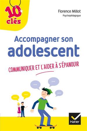 Accompagner son adolescent : communiquer et l'aider à s'épanouir