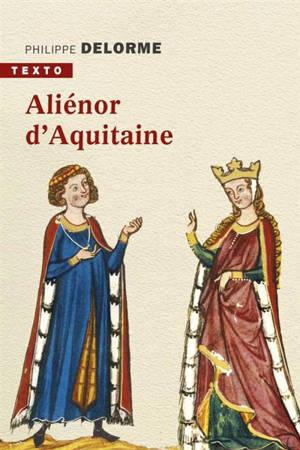 Aliénor d'Aquitaine : épouse de Louis VII, mère de Richard Coeur de Lion