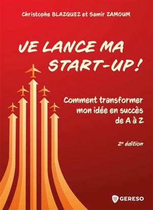 Je lance ma start-up ! : comment transformer mon idée en succès de A à Z