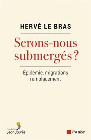 Serons-nous submergés ? : épidémie, migrations, remplacement