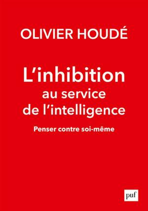 L'inhibition au service de l'intelligence : penser contre soi-même
