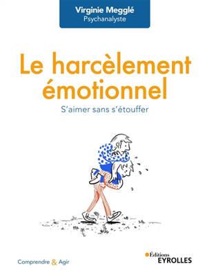 Le harcèlement émotionnel : s'aimer sans s'étouffer