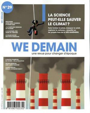 We demain : une  revue pour changer d'époque. n° 29, La science peut-elle sauver le climat ? : faire tomber la pluie, masquer le soleil, capturer le carbone... enquête sur les projets fous de la géo-ingénierie