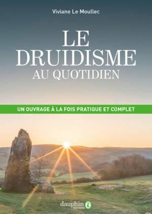 Le druidisme au quotidien : faites vôtre la sagesse originelle de l'Occident afin de construire votre futur sur un solide passé