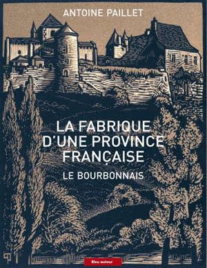La fabrique d'une province française : le Bourbonnais