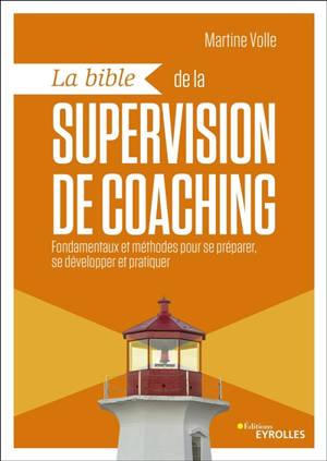 La bible de la supervision de coaching : fondamentaux et méthodes pour se préparer, se développer et pratiquer