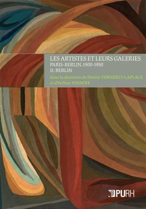 Les artistes et leurs galeries : Paris-Berlin, 1900-1950. Volume 2, Berlin